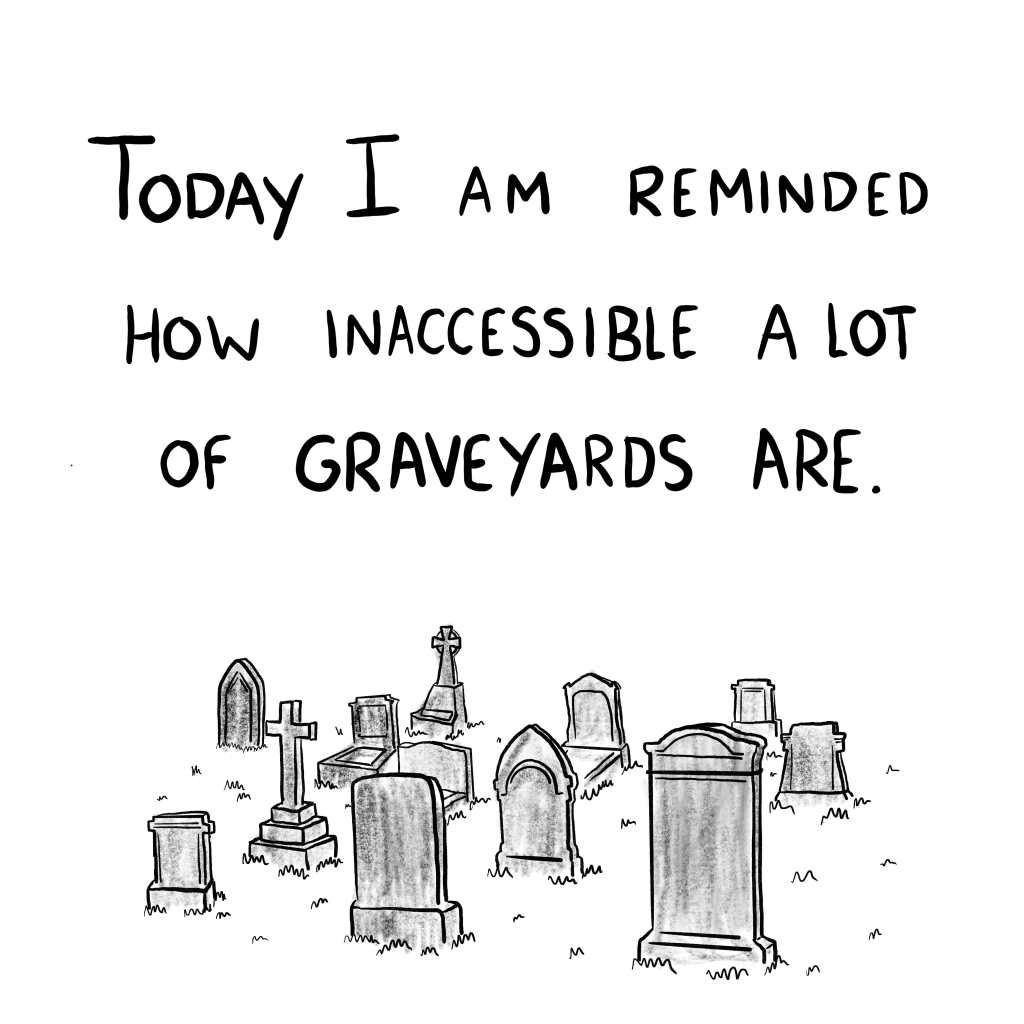 """Panel 1: A grayscale drawing of a jumble of headstones sits beneath the caption """"Today I am reminded how inaccessible a lot of graveyards are."""""""
