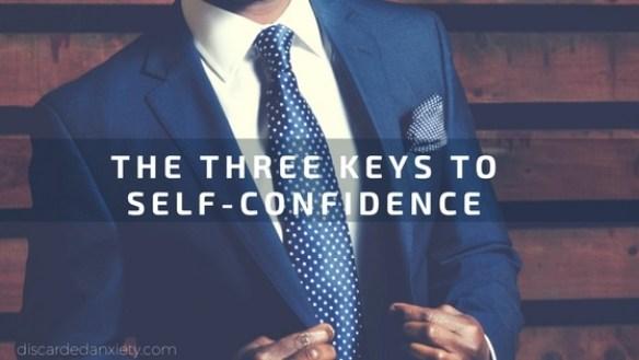 The Three Keys to Self-Confidence - discardedanxiety.com