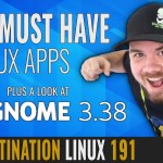Destination Linux 191 Gnome 3 38 Our Must Have Linux Apps Destination Linux Podcast Dln Community Forum