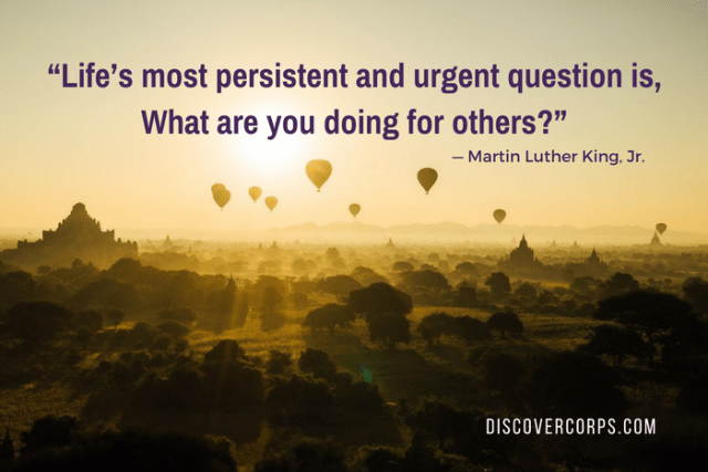 "Quotes About Volunteering ""Life's most persistent and urgent question is, What are you doing for others?"""