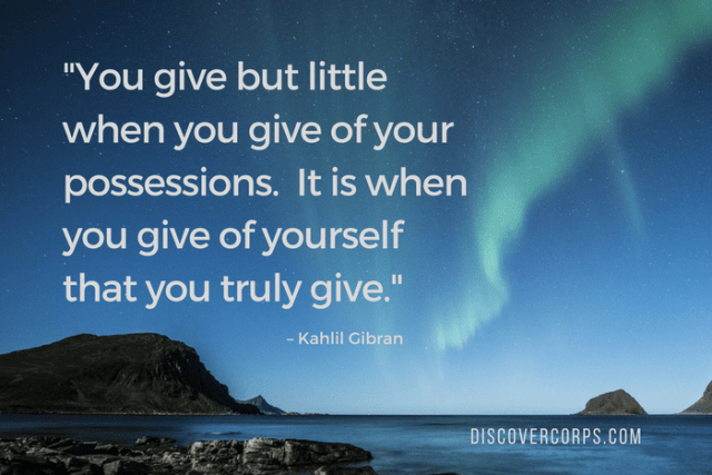 Quotes About Volunteering -You give but little when you give of your possessions. It is when you give of yourself that you truly give.-