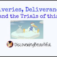 Deliveries, Deliverance, and The Trials of This Life