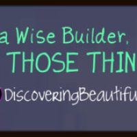 Be a Wise Builder, Do Those Things