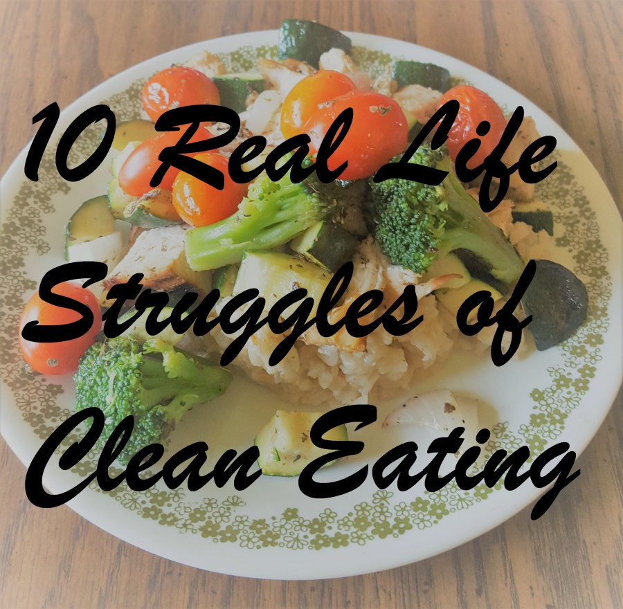 10 Real Life Struggles of Clean Eating