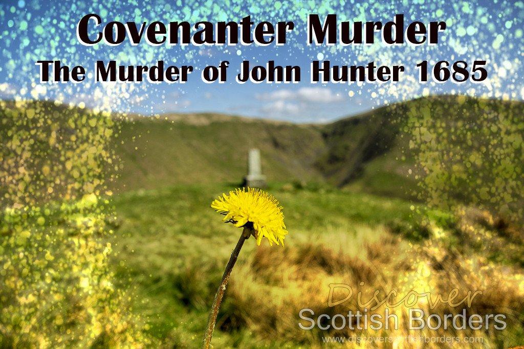 Covenanter Murder - John Hunter 1685