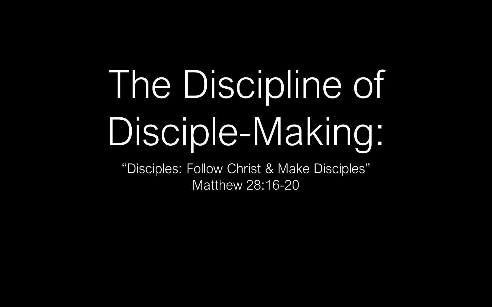 ESH-11 - The Discipline Of Disciple-Making - Disciples - Follow Christ & Make Disciples (1)