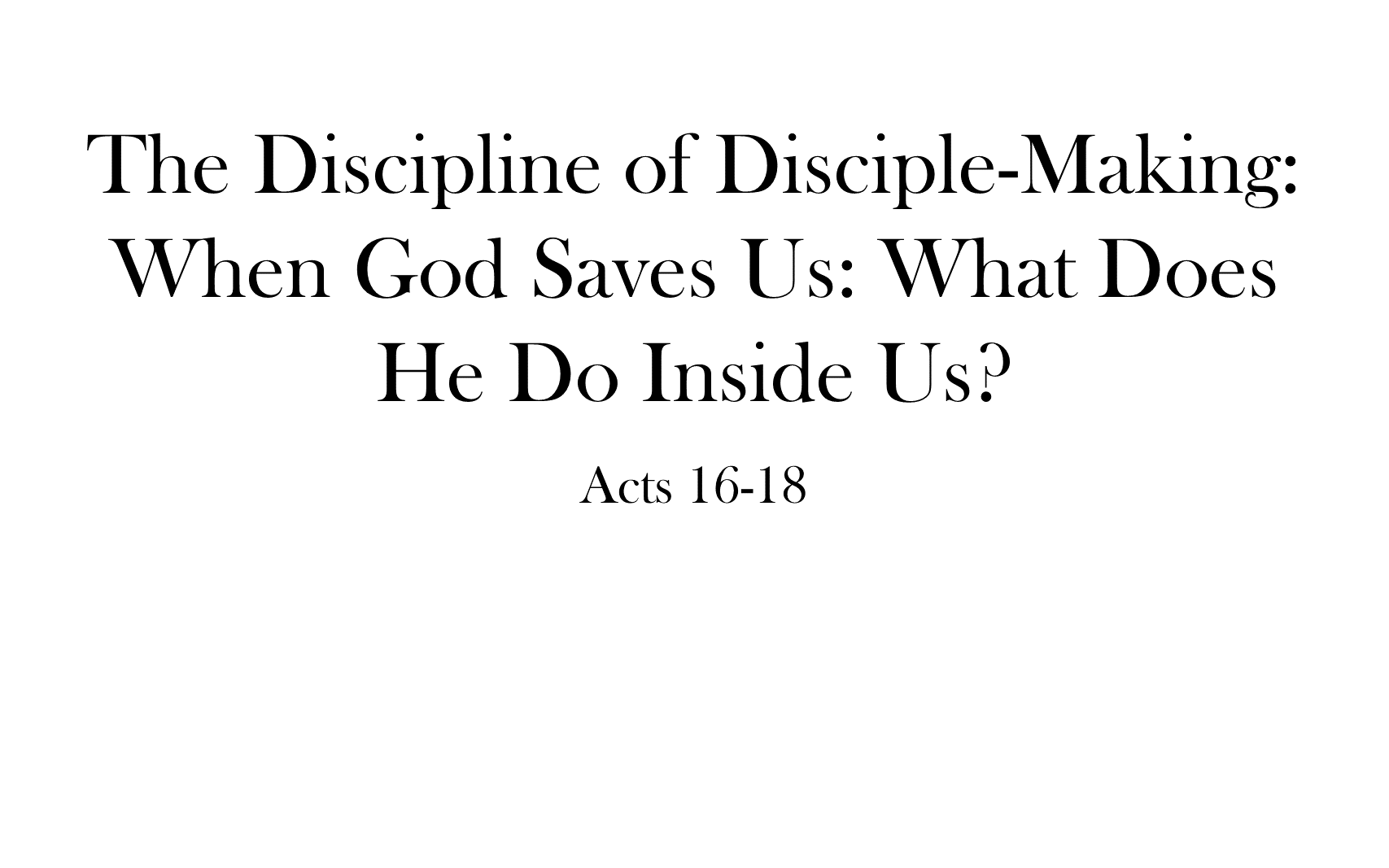 ESH-19 - The Discipline Of Disciple-Making - When God Saves Us - What Does He Do Inside Us (1)