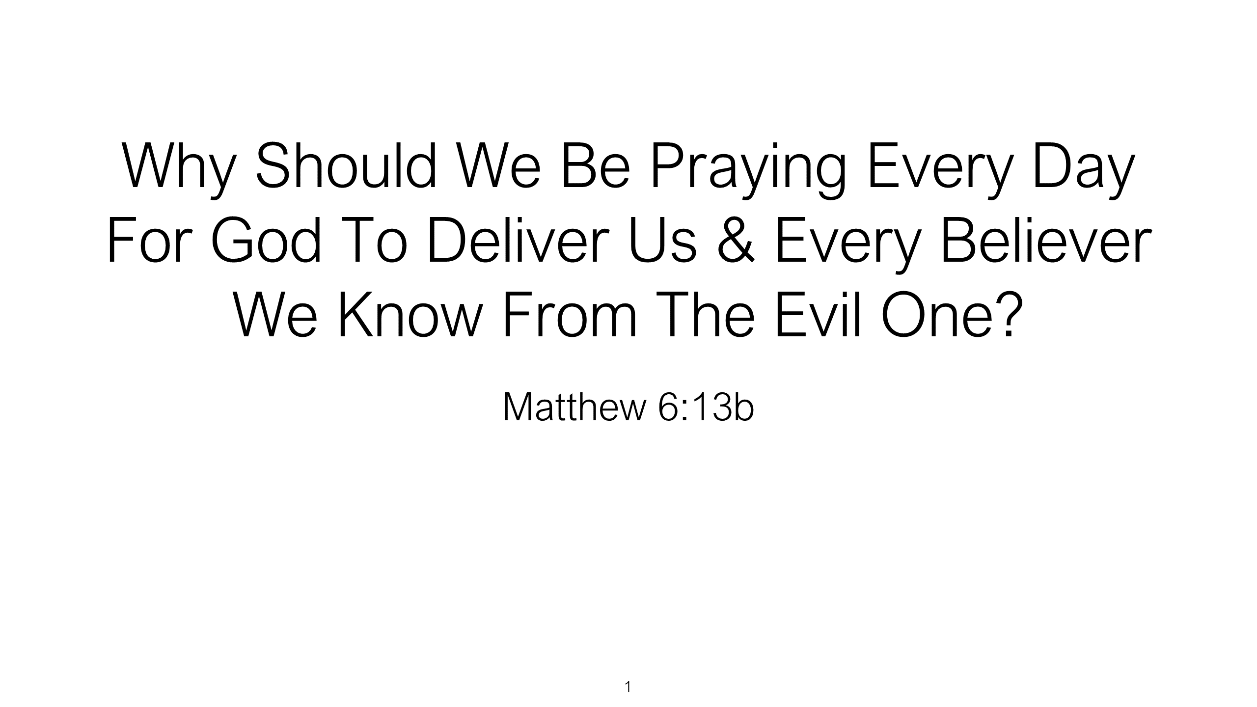 SWS-11 - Why Should We Be Praying Every Day For God To Deliver Us And Every Believer We Know From The Evil One (1)