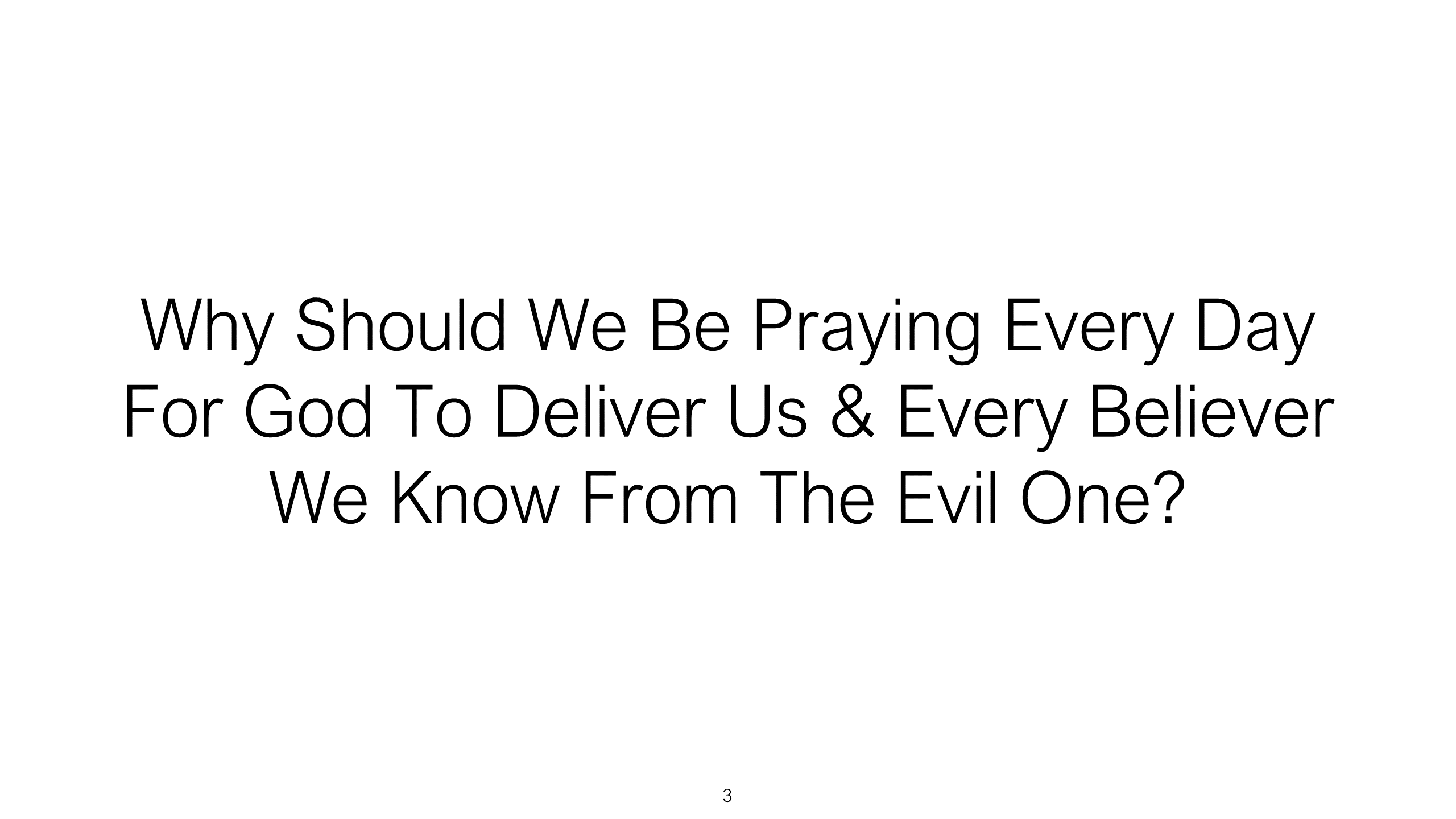 SWS-11 - Why Should We Be Praying Every Day For God To Deliver Us And Every Believer We Know From The Evil One (3)