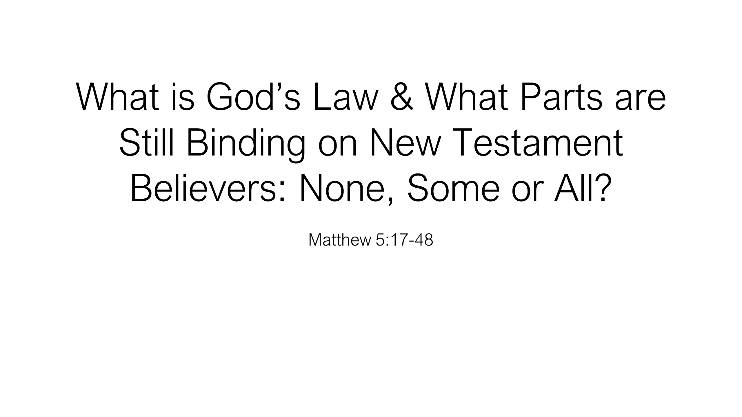 HFG-11 - What is God's Law & What Parts are Still Binding on New Testament Believers - None, Some or All (1)