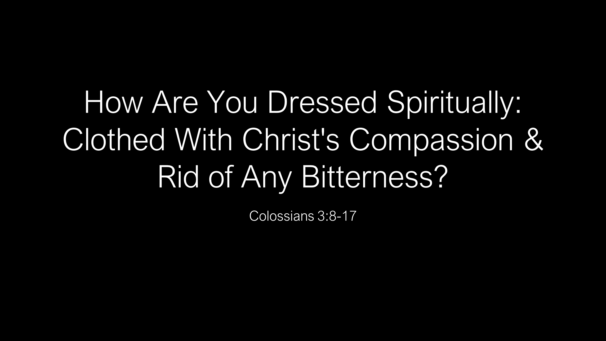 SWS-05 - How Are You Dressed Spiritually - Clothed With Christ's Compassion & Rid Of Any Bitterness (1)