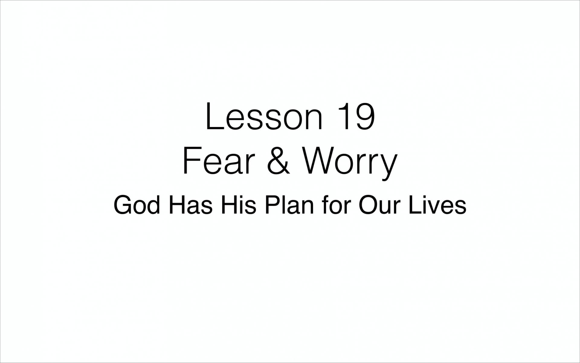 BC&D-47 - Lesson 19-1 - Fear And Worry - Part 1-01