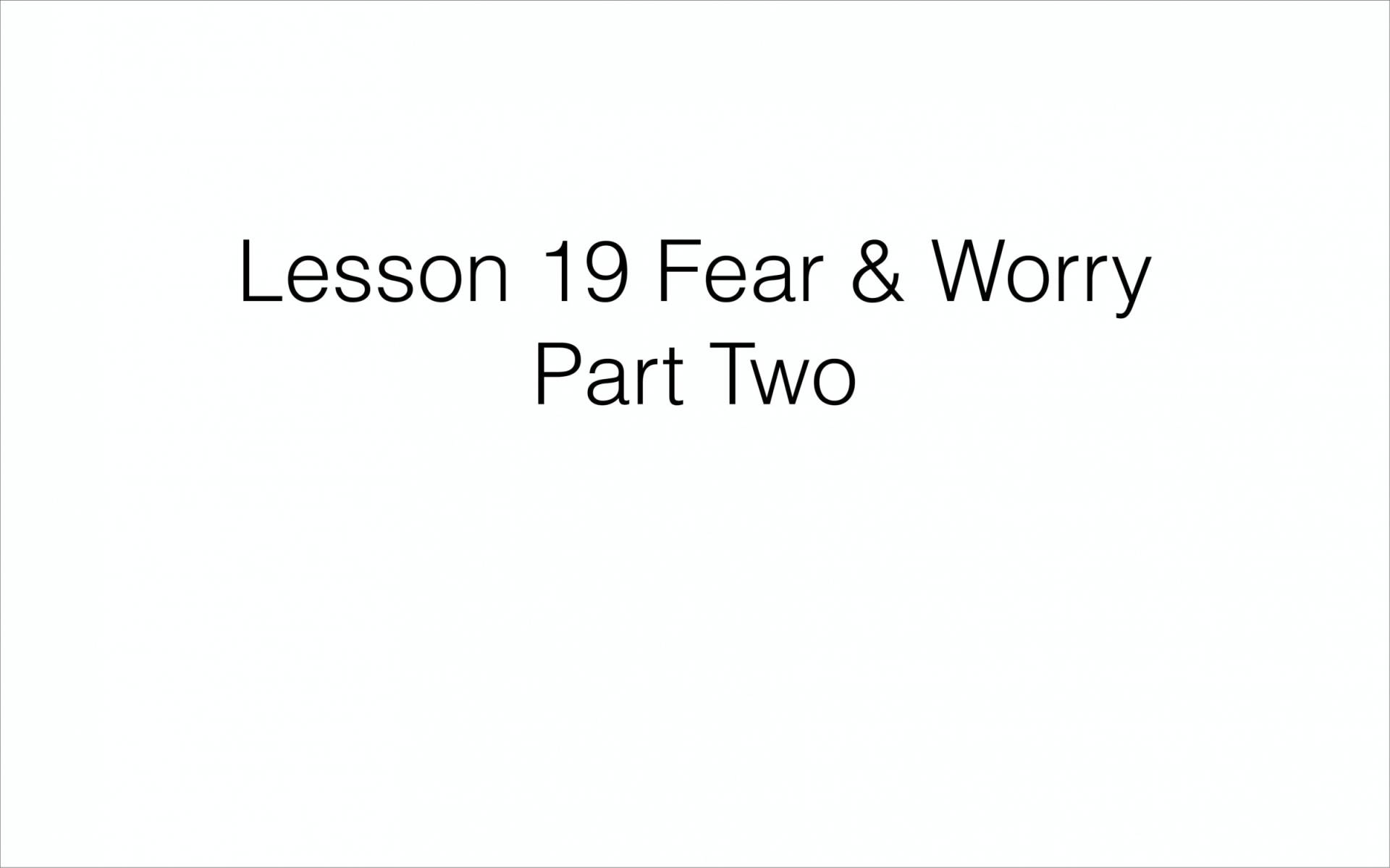 BC&D-48 - Lesson 19-2 - Fear And Worry - Part 2-01