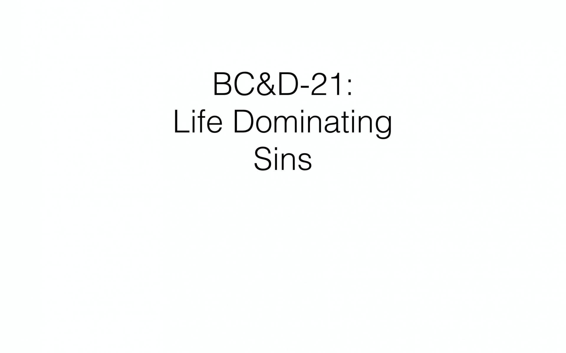 BC&D-53 - Lesson 21-2 - Life Domination Sins 2 - Part 2-01