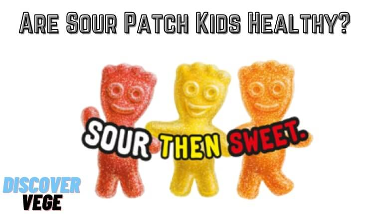 Are Sour Patch Kids Healthy