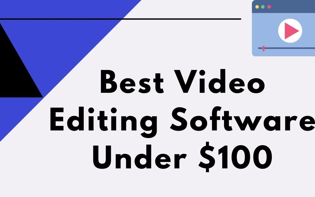 Best video editing software under $100