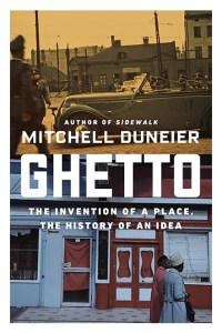 Ghetto: The Invention of a Place, the History of an Idea