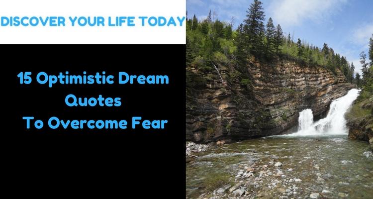 15 Optimistic Dream Quotes To Overcome Fear