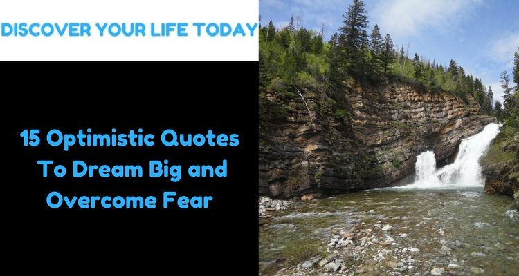 15 Optimistic Quotes To Dream Big and Overcome Fear