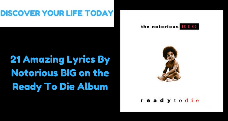 21 Amazing Lyrics By Notorious BIG on the Ready To Die Album