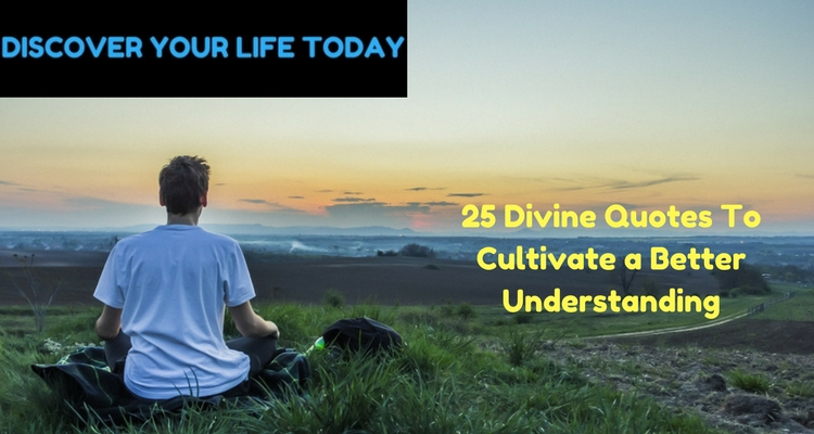 Divine Quotes To Cultivate A Better Understanding Discover Your