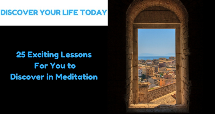 25 Exciting Lessons For You to Discover in Meditation