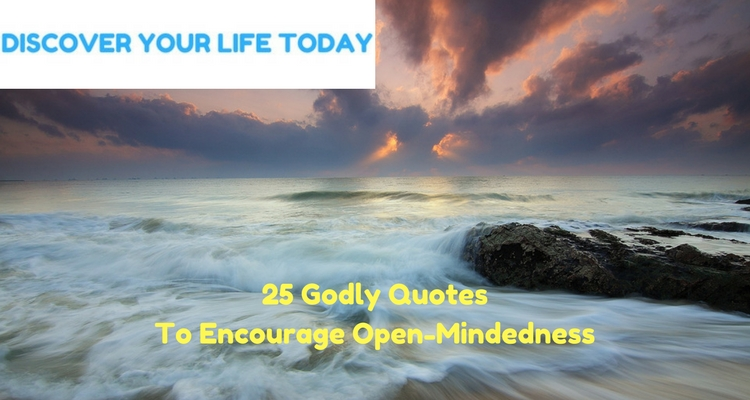 25 godly quotes to encourage open mindedness