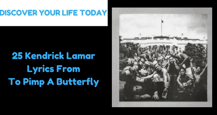 25 Kendrick Lamar Lyrics From To Pimp A Butterfly