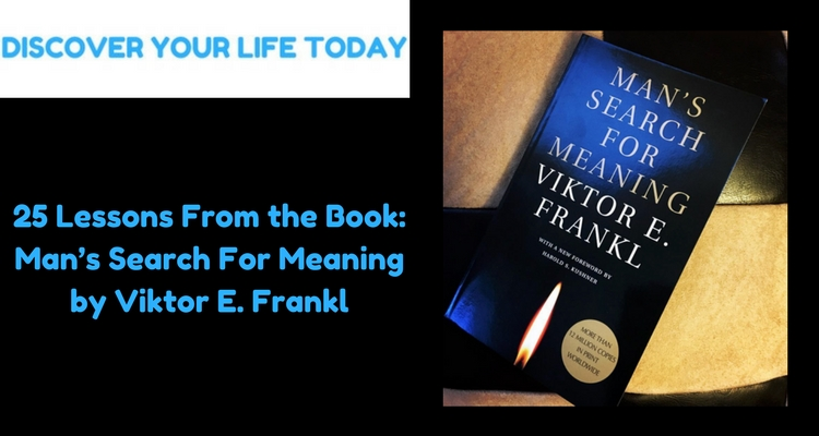 25 Lessons From the Book: Mans Search For Meaning by Viktor E. Frankl