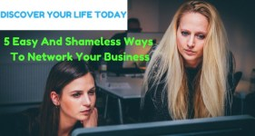 5 Easy And Shameless Ways To Network Your Business