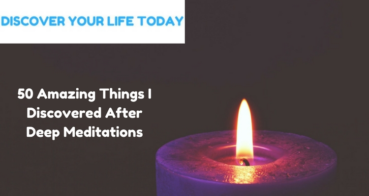 50 Amazing Things I Discovered After Deep Meditations