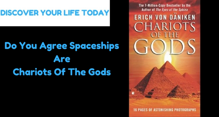 Do You Agree Spaceships Are Chariots Of The Gods