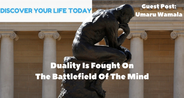 Duality Is Fought On The Battlefield Of The Mind
