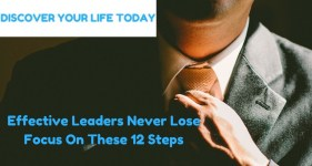 Effective Leaders Never Lose Focus On These 12 Steps