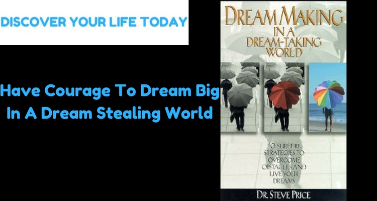 Have Courage To Dream Big In A Dream Stealing World