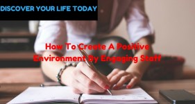How To Create A Positive Environment By Engaging Staff