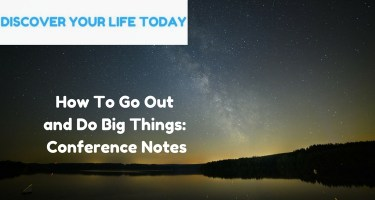 How To Go Out and Do Big Things: Conference Notes