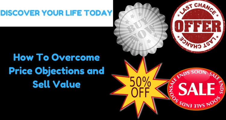 How To Overcome Price Objections and Sell Value