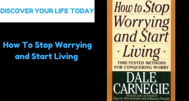 How To Stop Worrying and Start Living Your Best Life
