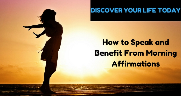 How to Speak and Benefit From Morning Affirmations