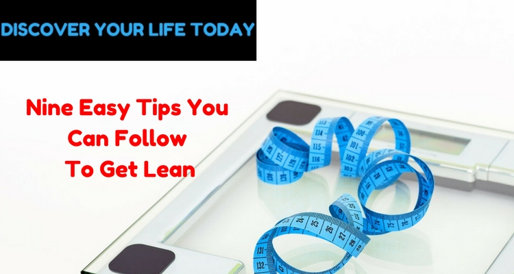 Nine Easy Tips You Can Follow To Get Lean