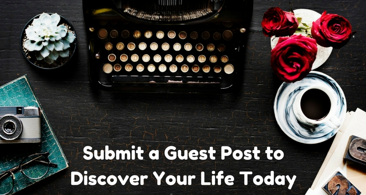 Submit a Guest Post to Discover Your Life Today