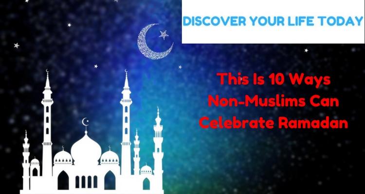 10 Ways To Celebrate Ramadan