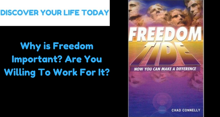 Why is Freedom Important. Are You Willing To Work For It.