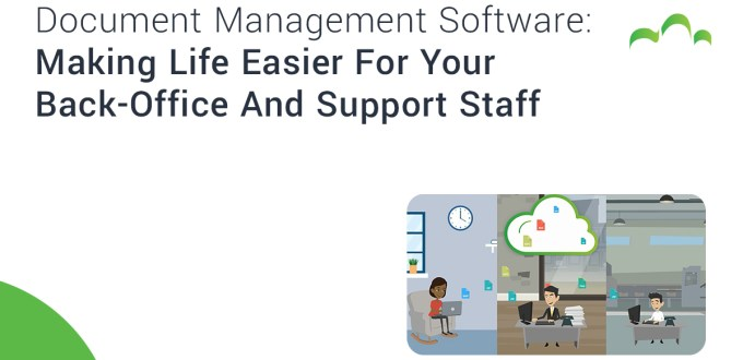 Document Management Software: Making Life Easier For Your Back-Office And Support Staff