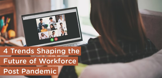 4 Trends Shaping the Future of Workforce Post COVID