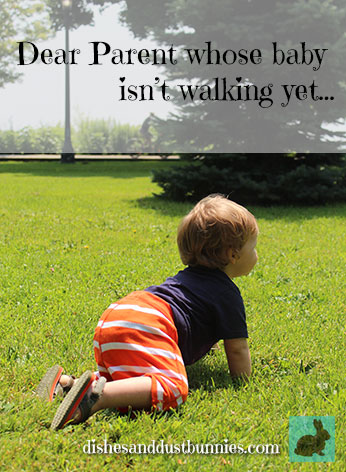 Dear Parent whose baby isn't walking yet…