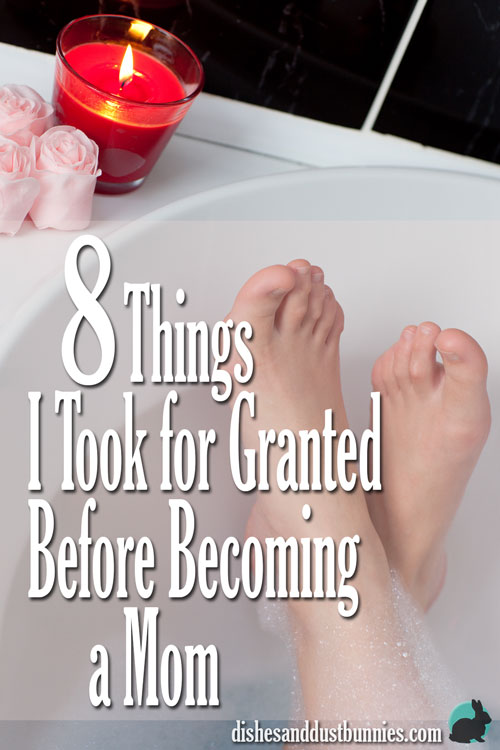 8 Things I Took for Granted Before Becoming a Mom