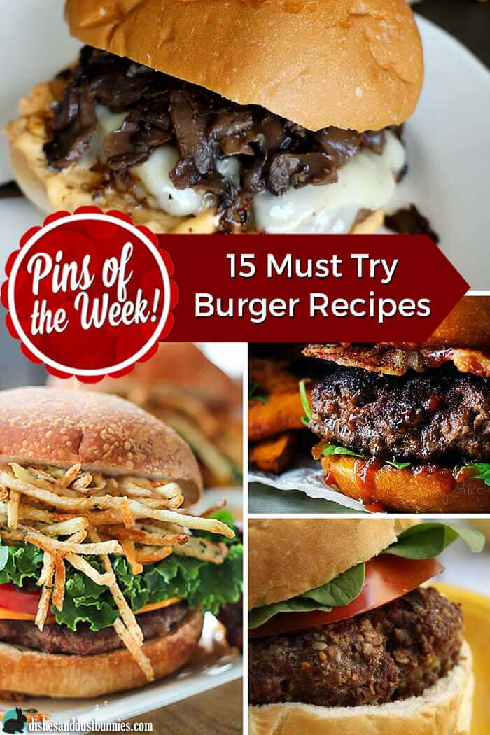 15 Must Try Burger Recipes - Pins of the Week! from dishesanddustbunnies.com