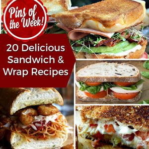 20 Delicious Sandwich & Wrap Recipes – Pins of the Week!